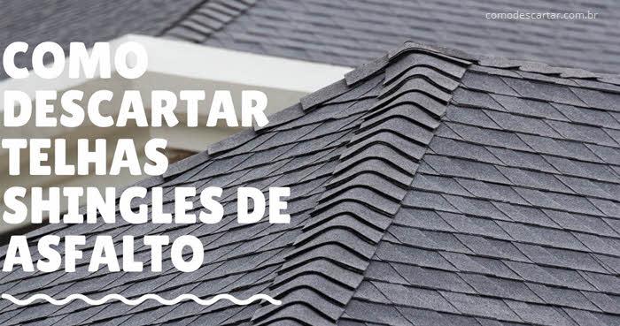 Como descartar telhas shingle de asfalto