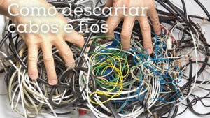 Como descartar cabos e fios
