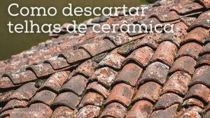 Como descartar telhas de cerâmica