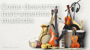Como descartar instrumentos musicais